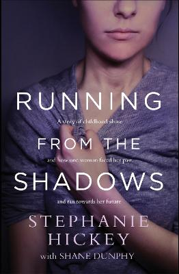 Running From the Shadows: A true story of how one woman faced her past and ran towards her future by Stephanie Hickey