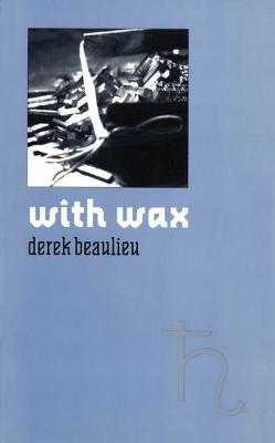 with wax by Derek Beaulieu