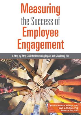 Measuring the Success of Employee Engagement by Patricia Pulliam Phillips