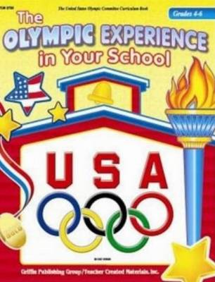 Olympic Experience in Your School  Grades 4-6 by United States Olympic Committee