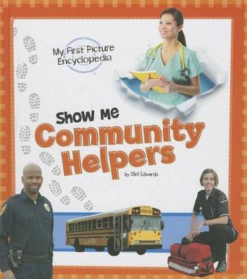Show Me Community Helpers: My First Picture Encyclopedia by Clint Edwards