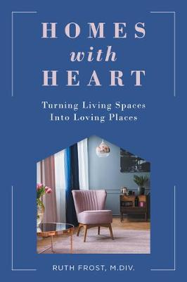 Homes with Heart: Turning Living Spaces Into Loving Places by Ruth Frost