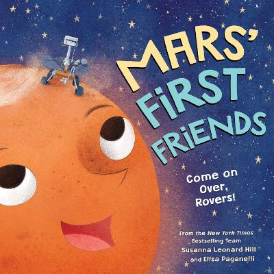 Mars' First Friends: Come on Over, Rovers! by Susanna Leonard Hill