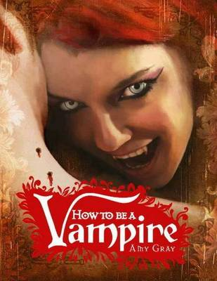 How To Be A Vampire by Amy Gray
