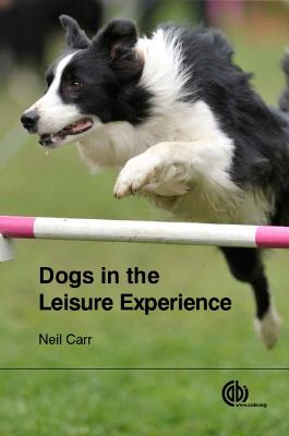 Dogs in the Leisure Experienc by Neil Carr