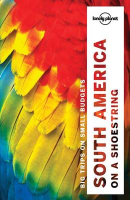 Lonely Planet South America on a shoestring by Lonely Planet