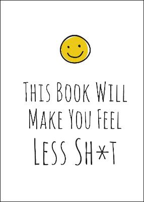 This Book Will Make You Feel Less Sh*t by