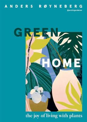 Green Home: The Joy of Living with Plants book