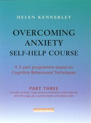 Overcoming Anxiety Self-Help Course Part 3 by Helen Kennerley