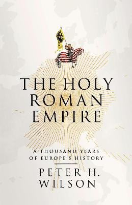 The Holy Roman Empire by Peter H. Wilson