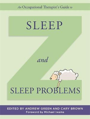 An Occupational Therapist's Guide to Sleep and Sleep Problems by Andrew Green