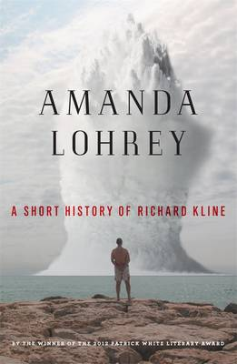 A Short History Of Richard Kline, by Amanda Lohrey