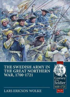 The Swedish Army of the Great Northern War, 1700-1721 by Lars Ericson Wolke