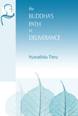 The Buddha's Path to Deliverance by Nyanatiloka A. Thera