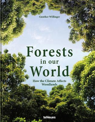 Forests in Our World: How the Climate Affects Woodlands by Gunther Willinger