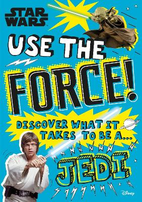 Star Wars Use the Force!: Discover what it takes to be a Jedi by Christian Blauvelt