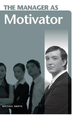 Manager as Motivator by Michael Kroth