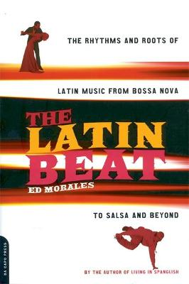 The Latin Beat by Ed Morales