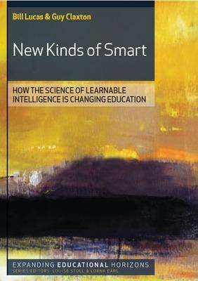 New Kinds of Smart: How the Science of Learnable Intelligence is Changing Education by Bill Lucas