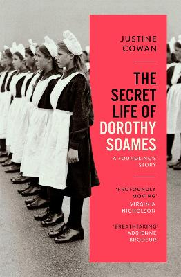 The Secret Life of Dorothy Soames: A Foundling's Story by Justine Cowan