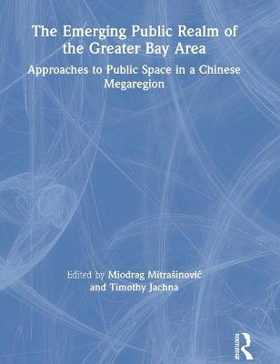 The Emerging Public Realm of the Greater Bay Area: Approaches to Public Space in a Chinese Megaregion book
