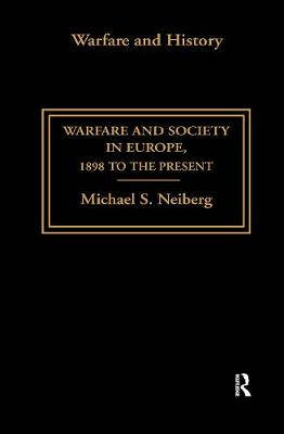 Warfare and Society in Europe by Michael S. Neiberg