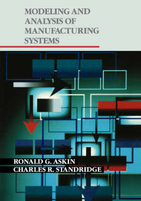 Modeling and Analysis of Manufacturing Systems by Ronald G. Askin