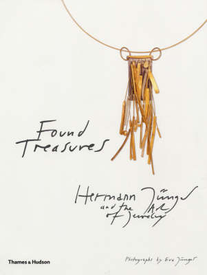 Found Treasures: Hermann Junger and the Art of Jewelry by Florian Hufnagl