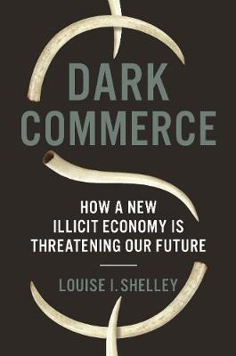 Dark Commerce: How a New Illicit Economy Is Threatening Our Future book