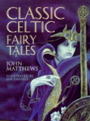Classic Celtic Fairy Tales by John Matthews