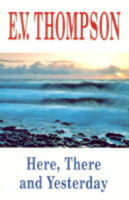 Here, There and Yesterday by E. V. Thompson