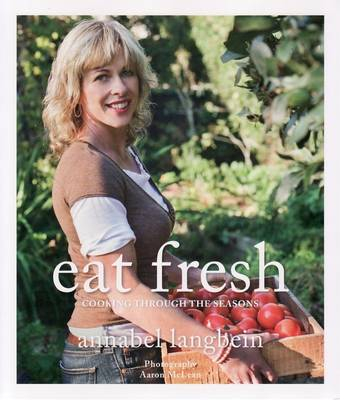 Eat Fresh: Cooking Through the Seasons by Annabel Langbein