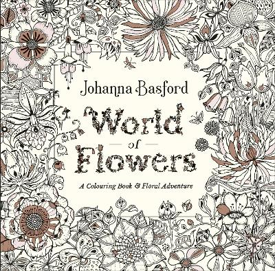 World of Flowers: A Colouring Book and Floral Adventure by Johanna Basford
