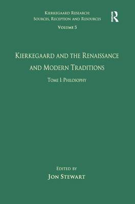 Volume 5, Tome I: Kierkegaard and the Renaissance and Modern Traditions - Philosophy book