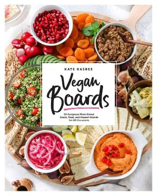 Vegan Boards: 50 Gorgeous Plant-Based Snack, Meal, and Dessert Boards for All Occasions book