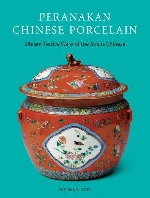 Peranakan Chinese Porcelain by Kee Ming-Yuet