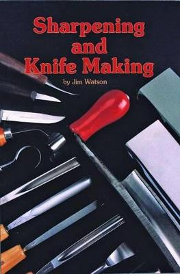 Sharpening and Knife Making by J. Watson