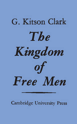 The Kingdom of Free Men by G. Kitson Clark