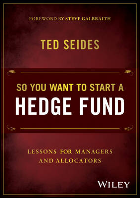 So You Want to Start a Hedge Fund by Ted Seides