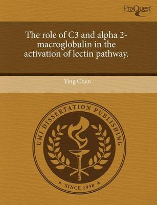 The Role of C3 and Alpha 2-Macroglobulin in the Activation of Lectin Pathway by Ying Chen