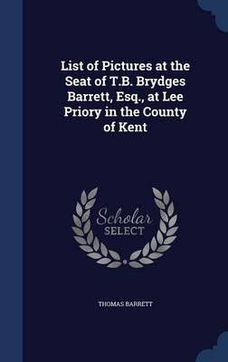 List of Pictures at the Seat of T.B. Brydges Barrett, Esq., at Lee Priory in the County of Kent by Thomas Barrett