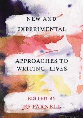 New and Experimental Approaches to Writing Lives by Jo Parnell