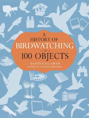 History of Birdwatching in 100 Objects book