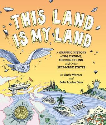 This Land is My Land: A Graphic History of Big Dreams, Micronations, and Other Self-Made States by Sofie Louise Dam