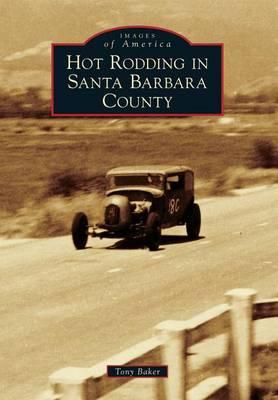 Hot Rodding in Santa Barbara County by Tony Baker