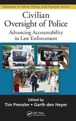 Civilian Oversight of Police: Advancing Accountability in Law Enforcement by Tim Prenzler