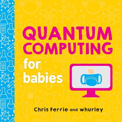 Quantum Computing For Babies by Chris Ferrie