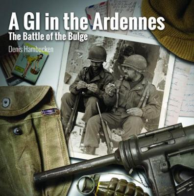 A GI In The Ardennes: The Battle of the Bulge by Denis Hambucken