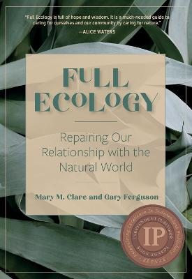 Full Ecology: Repairing Our Relationship with the Natural World by Mary M. Clare