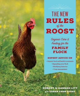 New Rules of the Roost: Organic Care and Feeding for the Family Flock by Robert Litt